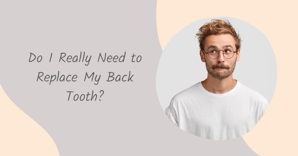 Do I Need to Replace My Back Tooth